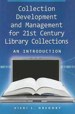 Collection Development and Management for the 21st Century Library Collections By Gregory, Vicki L.
