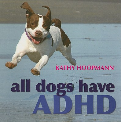 All Dogs Have ADHD By Hoopmann, Kathy
